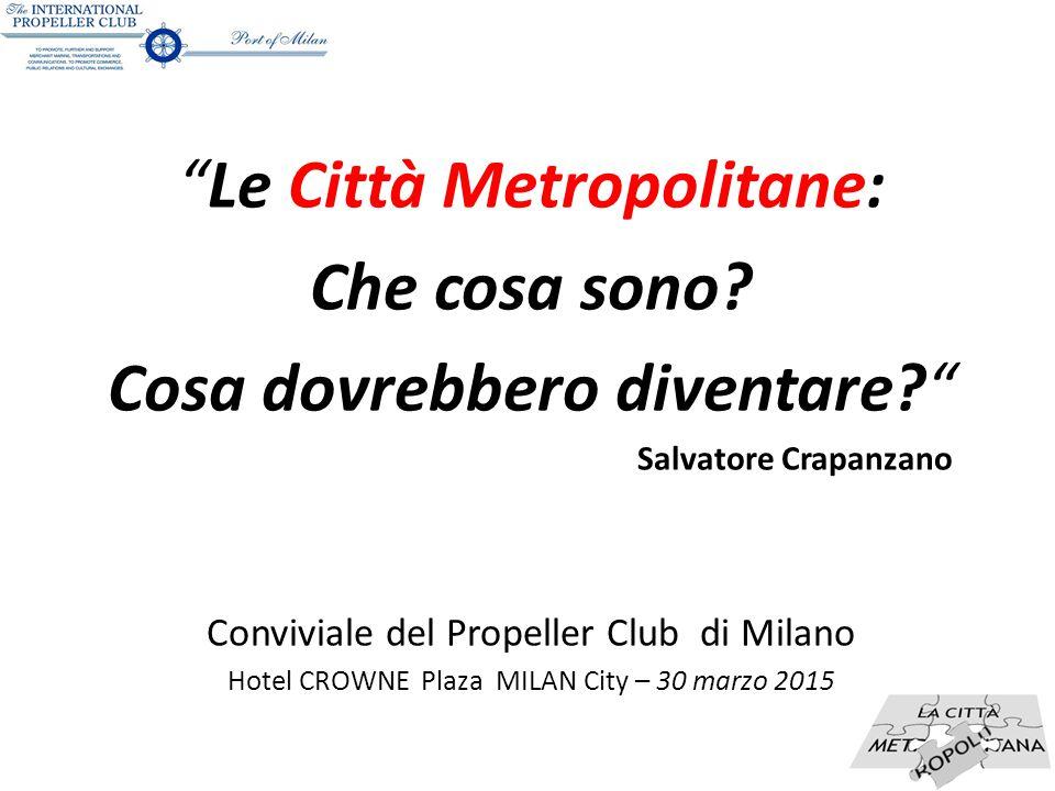 """""""Le Città Metropolitane: Che cosa sono? Cosa dovrebbero diventare?"""" Salvatore Crapanzano Conviviale del Propeller Club di Milano Hotel CROWNE Plaza MI"""
