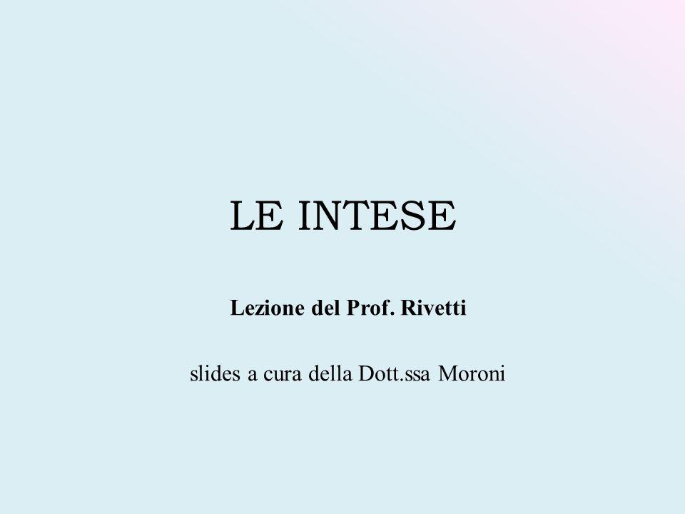 LE INTESE Lezione del Prof. Rivetti slides a cura della Dott.ssa Moroni