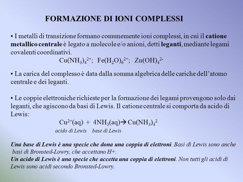 La costante di equilibrio per la formazione di ioni complessi è detta costante di formazione K f : Cu 2+ (aq) + 4NH 3 (aq)  Cu(NH 3 ) 4 2 K f =[Cu(NH 3 ) 4 2 ]/[Cu 2+ ][NH 3 ] generalmente K f >>10 5 I leganti che formano più di un legame con il catione centrale vengono detti chelanti.