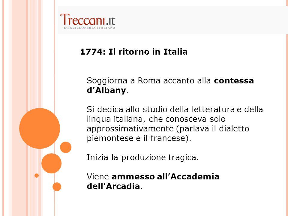 Soggiorna a Roma accanto alla contessa d'Albany. Si dedica allo studio della letteratura e della lingua italiana, che conosceva solo approssimativamen