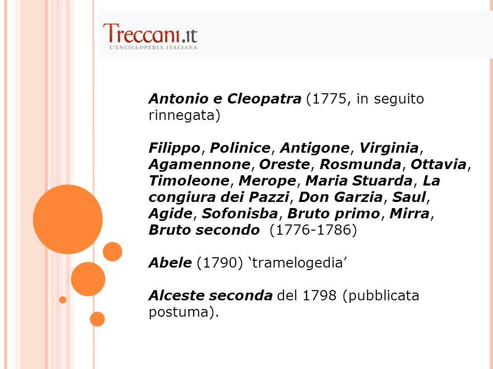Antonio e Cleopatra (1775, in seguito rinnegata) Filippo, Polinice, Antigone, Virginia, Agamennone, Oreste, Rosmunda, Ottavia, Timoleone, Merope, Mari