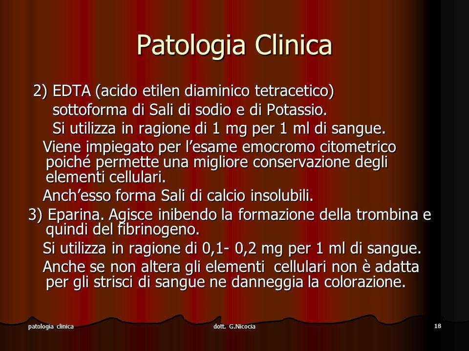 dott. G.Nicocia 18 patologia clinica Patologia Clinica 2) EDTA (acido etilen diaminico tetracetico) 2) EDTA (acido etilen diaminico tetracetico) sotto
