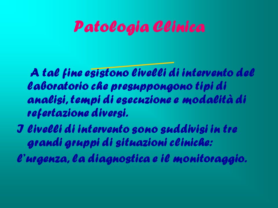 Patologia Clinica A tal fine esistono livelli di intervento del laboratorio che presuppongono tipi di analisi, tempi di esecuzione e modalità di refer
