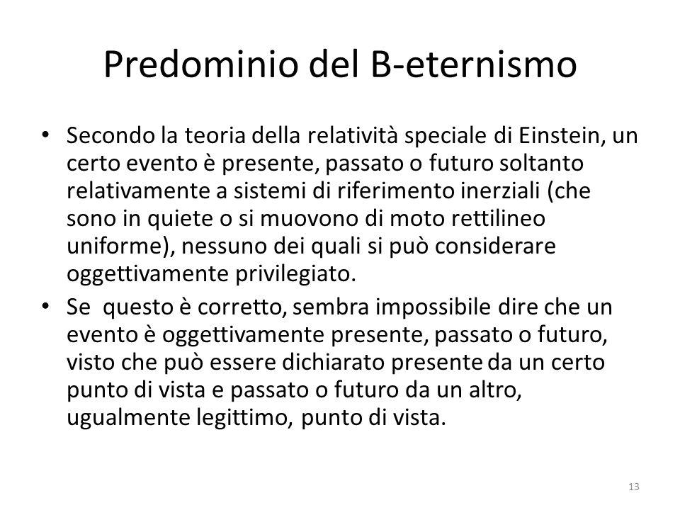 Predominio del B-eternismo Secondo la teoria della relatività speciale di Einstein, un certo evento è presente, passato o futuro soltanto relativament