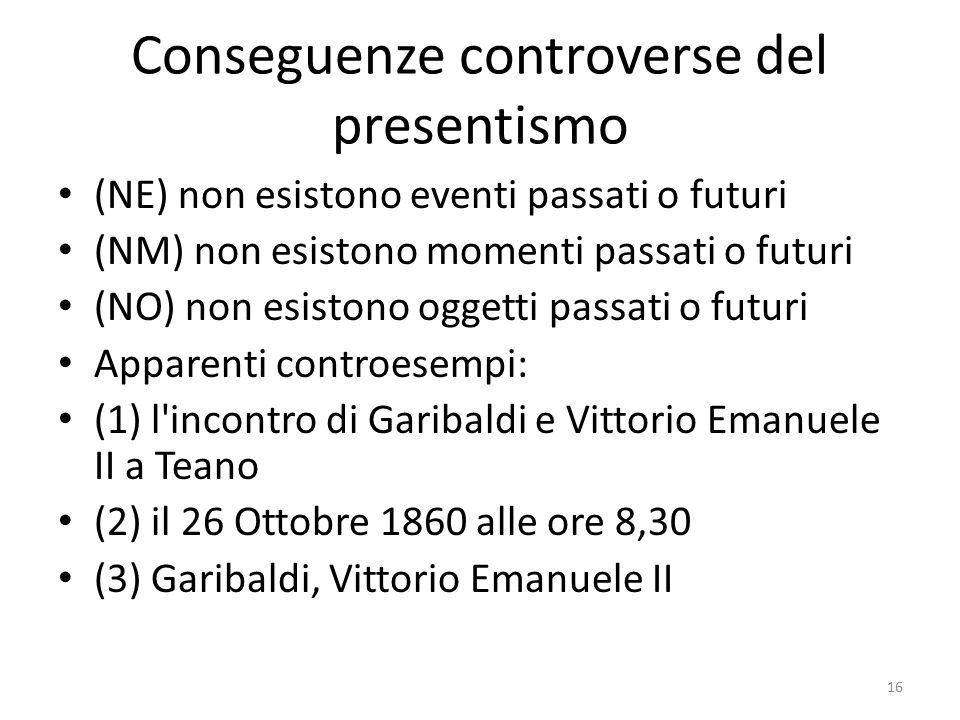 Conseguenze controverse del presentismo (NE) non esistono eventi passati o futuri (NM) non esistono momenti passati o futuri (NO) non esistono oggetti