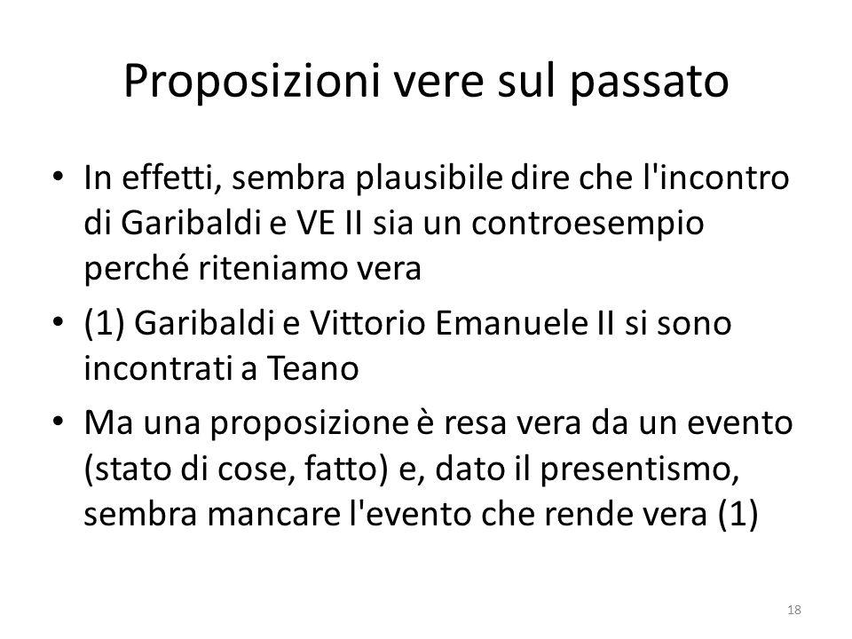 Proposizioni vere sul passato In effetti, sembra plausibile dire che l'incontro di Garibaldi e VE II sia un controesempio perché riteniamo vera (1) Ga