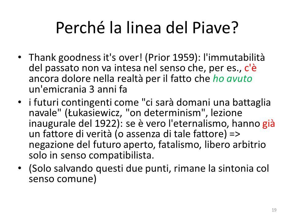 Perché la linea del Piave? Thank goodness it's over! (Prior 1959): l'immutabilità del passato non va intesa nel senso che, per es., c'è ancora dolore
