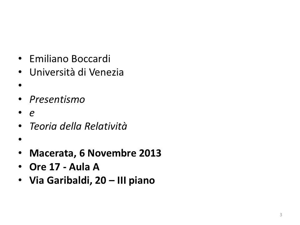 Emiliano Boccardi Università di Venezia Presentismo e Teoria della Relatività Macerata, 6 Novembre 2013 Ore 17 - Aula A Via Garibaldi, 20 – III piano
