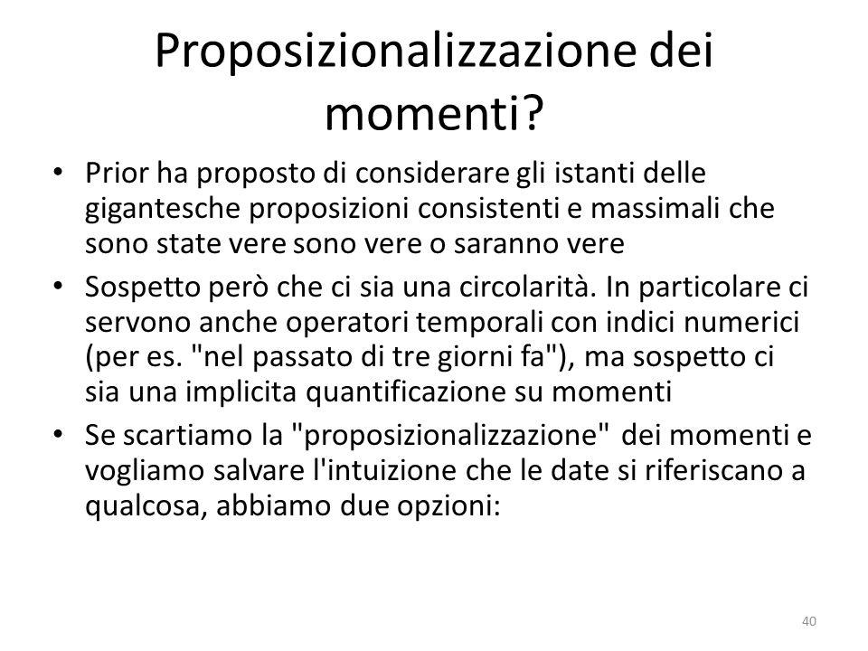 Proposizionalizzazione dei momenti? Prior ha proposto di considerare gli istanti delle gigantesche proposizioni consistenti e massimali che sono state