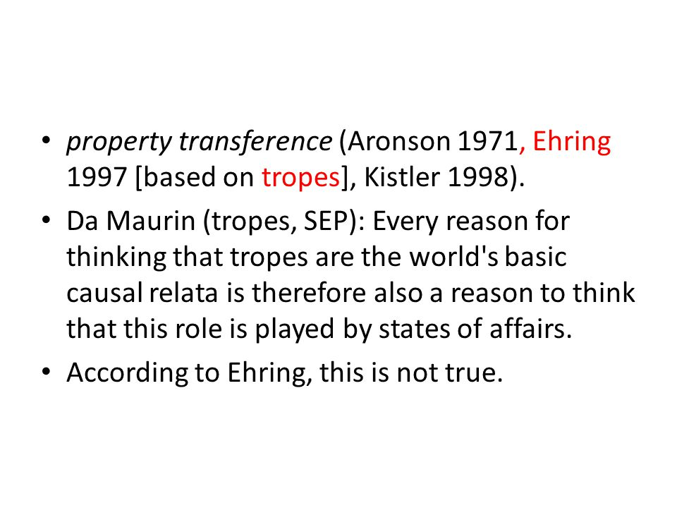 property transference (Aronson 1971, Ehring 1997 [based on tropes], Kistler 1998). Da Maurin (tropes, SEP): Every reason for thinking that tropes are