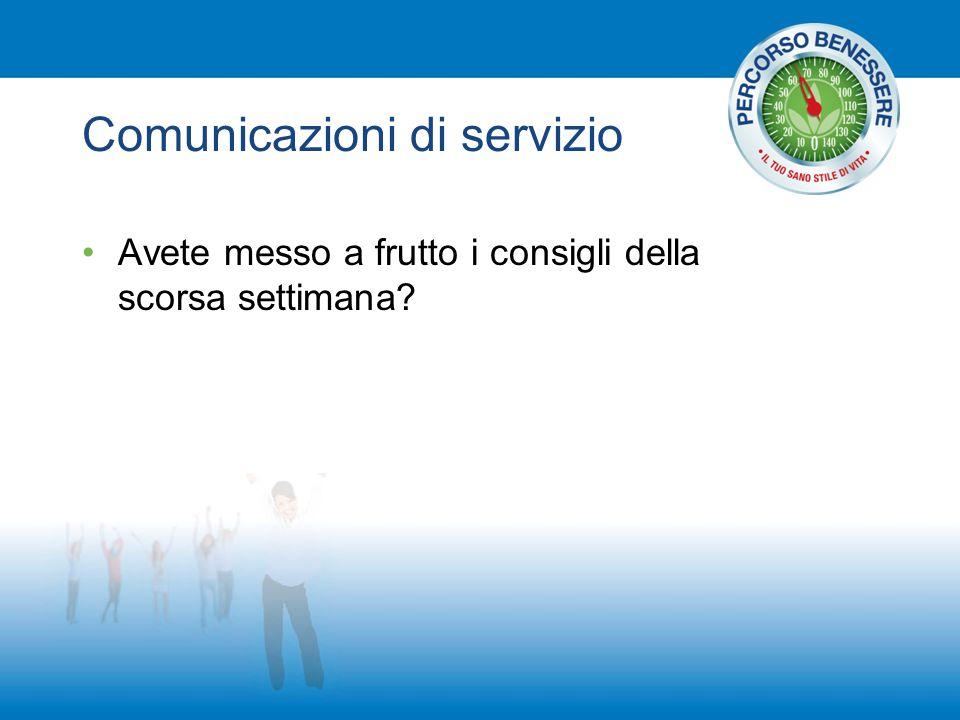 Comunicazioni di servizio Avete messo a frutto i consigli della scorsa settimana?