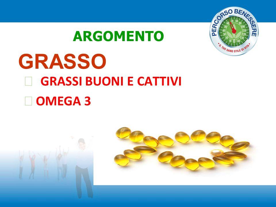 GRASSO  GRASSI BUONI E CATTIVI  OMEGA 3 ARGOMENTO