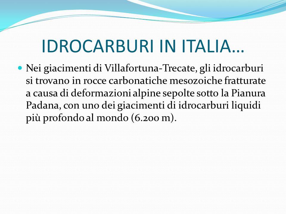 IDROCARBURI IN ITALIA… Nei giacimenti di Villafortuna-Trecate, gli idrocarburi si trovano in rocce carbonatiche mesozoiche fratturate a causa di defor