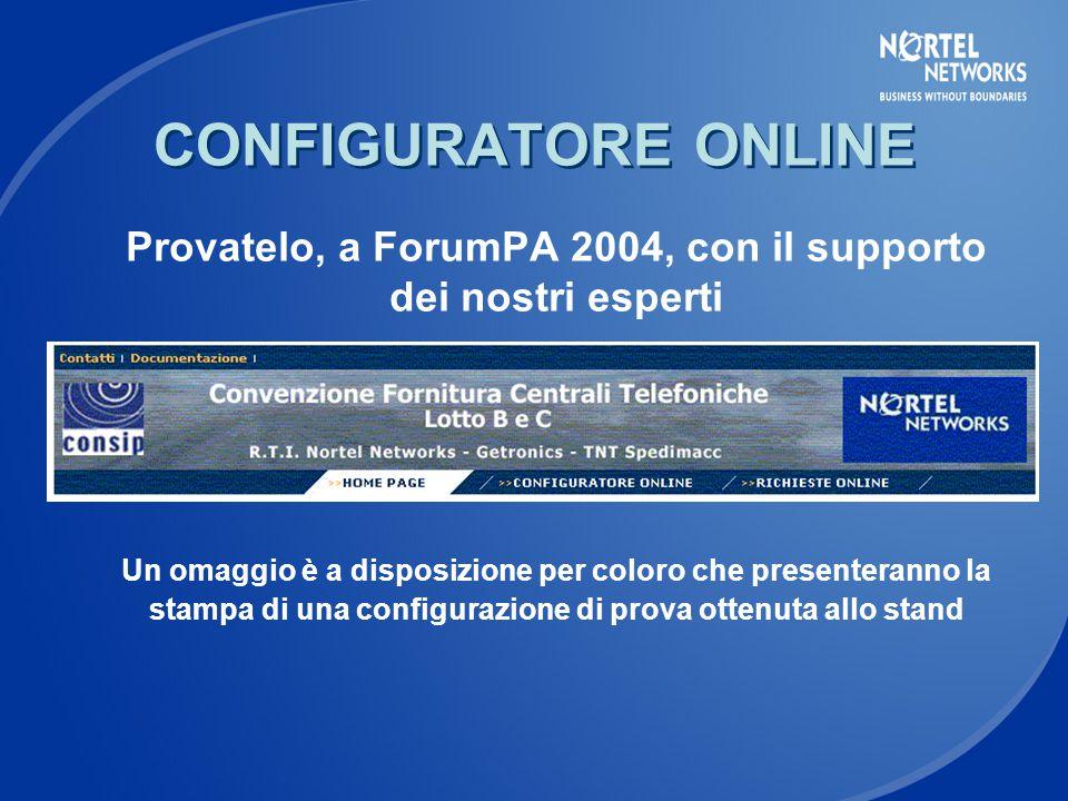 CONFIGURATORE ONLINE Provatelo, a ForumPA 2004, con il supporto dei nostri esperti Un omaggio è a disposizione per coloro che presenteranno la stampa di una configurazione di prova ottenuta allo stand