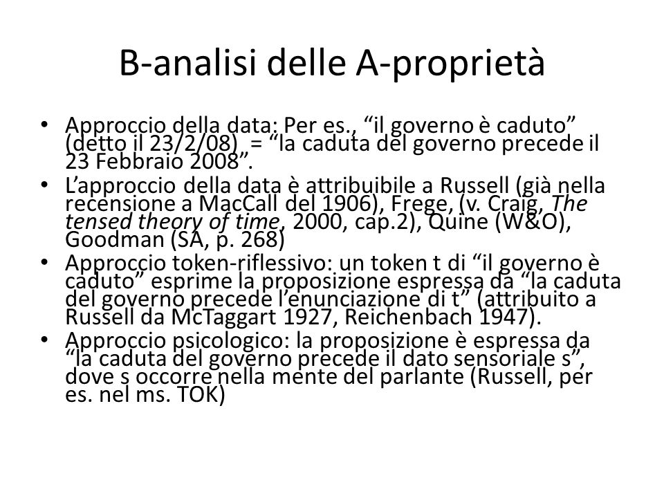 B-analisi delle A-proprietà Approccio della data: Per es., il governo è caduto (detto il 23/2/08) = la caduta del governo precede il 23 Febbraio 2008 .