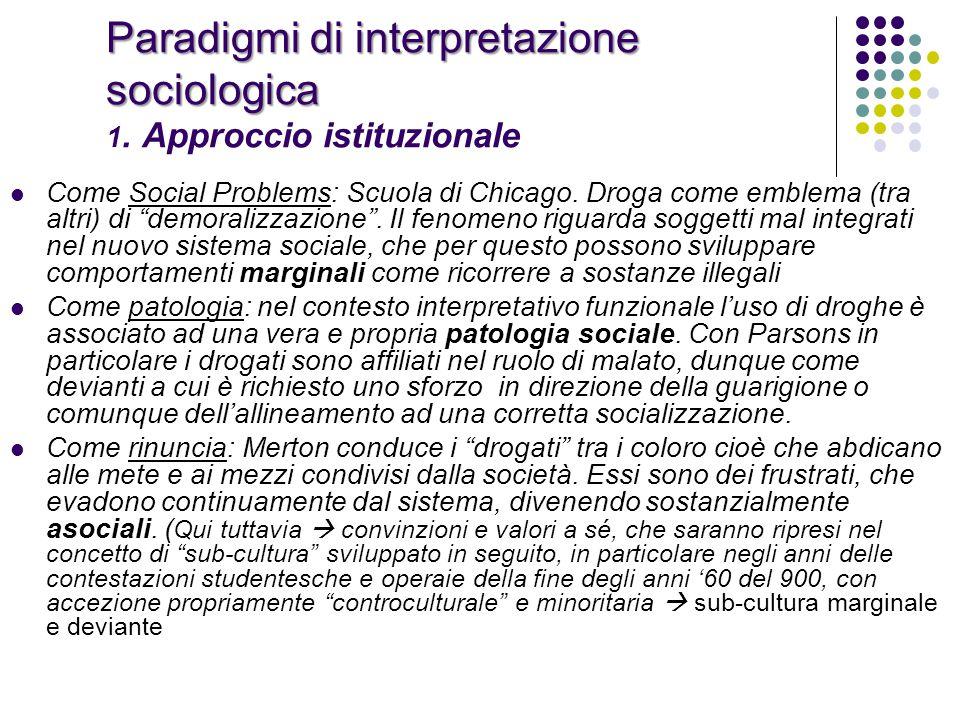 Paradigmi di interpretazione sociologica Paradigmi di interpretazione sociologica 1. Approccio istituzionale Come Social Problems: Scuola di Chicago.