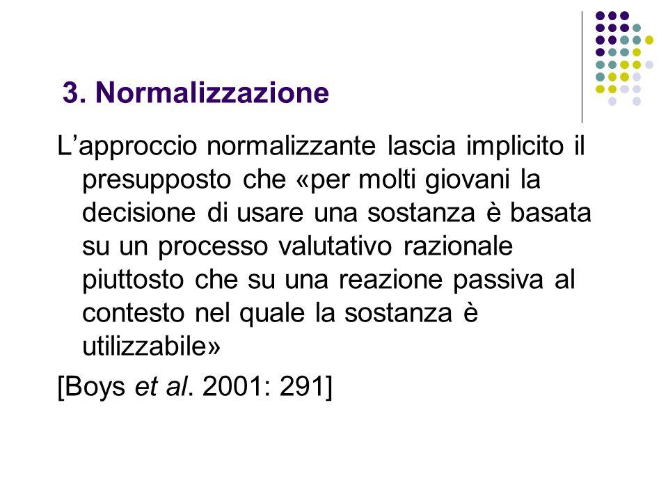 3. Normalizzazione L'approccio normalizzante lascia implicito il presupposto che «per molti giovani la decisione di usare una sostanza è basata su un