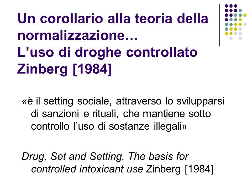 Un corollario alla teoria della normalizzazione… L'uso di droghe controllato Zinberg [1984] «è il setting sociale, attraverso lo svilupparsi di sanzio