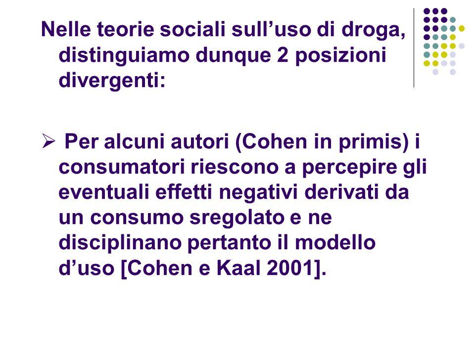 Nelle teorie sociali sull'uso di droga, distinguiamo dunque 2 posizioni divergenti:  Per alcuni autori (Cohen in primis) i consumatori riescono a per