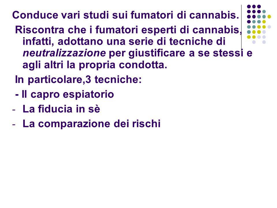 Conduce vari studi sui fumatori di cannabis. Riscontra che i fumatori esperti di cannabis, infatti, adottano una serie di tecniche di neutralizzazione