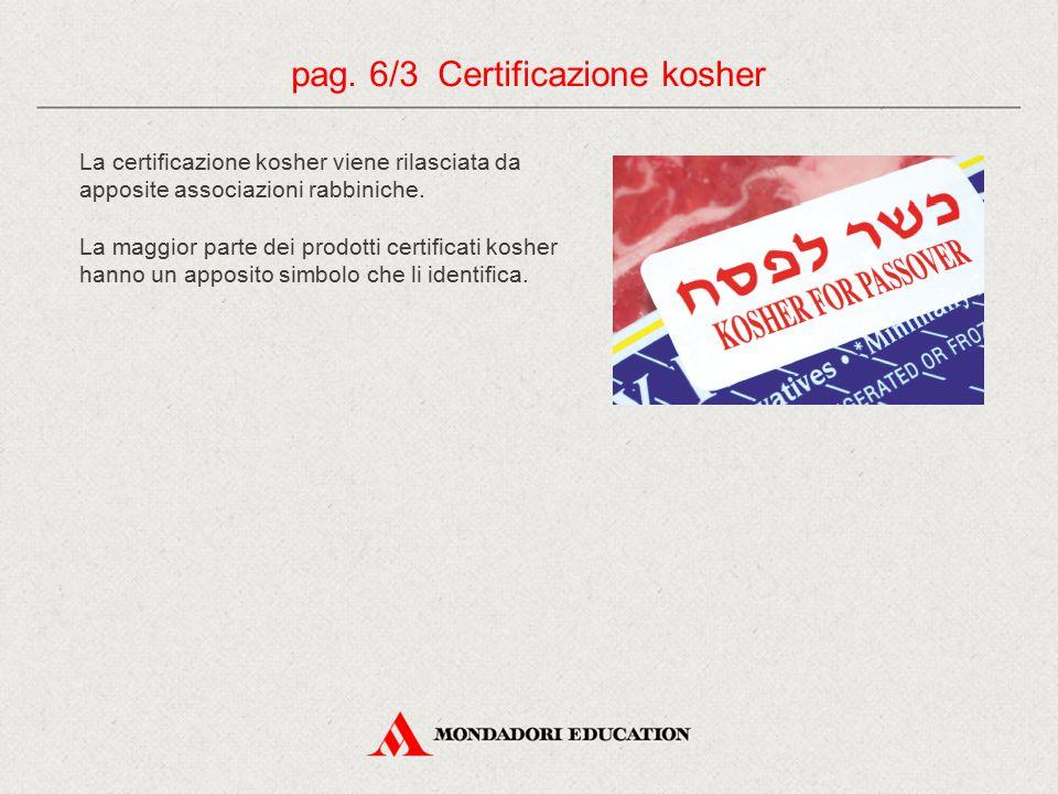 La certificazione kosher viene rilasciata da apposite associazioni rabbiniche. La maggior parte dei prodotti certificati kosher hanno un apposito simb