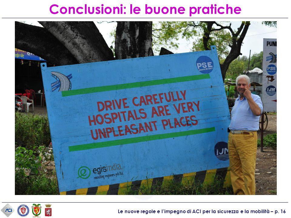 Le nuove regole e l'impegno di ACI per la sicurezza e la mobilità – p. 16 Conclusioni: le buone pratiche