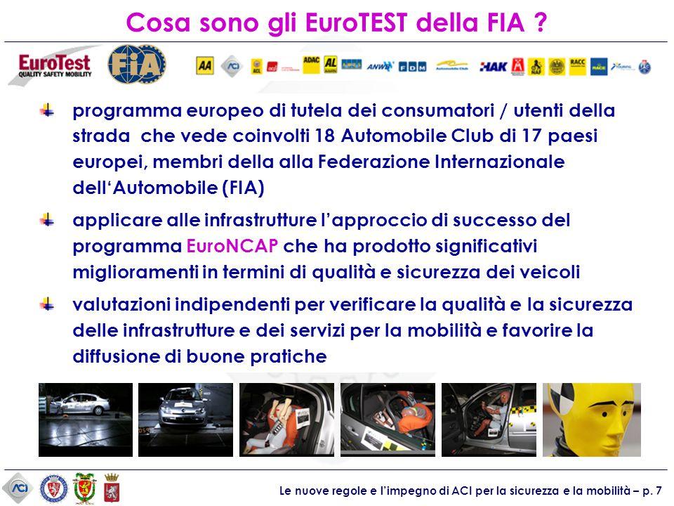 Le nuove regole e l'impegno di ACI per la sicurezza e la mobilità – p. 7 Cosa sono gli EuroTEST della FIA ? programma europeo di tutela dei consumator