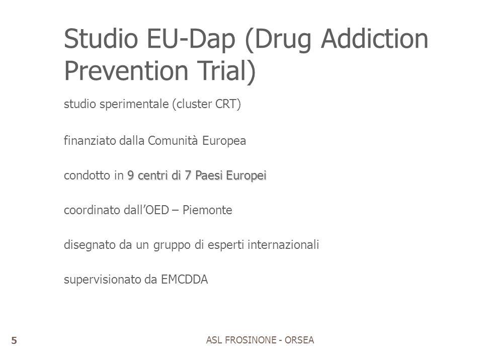 Studio EU-Dap (Drug Addiction Prevention Trial) studio sperimentale (cluster CRT) finanziato dalla Comunità Europea 9 centri di 7 Paesi Europei condot