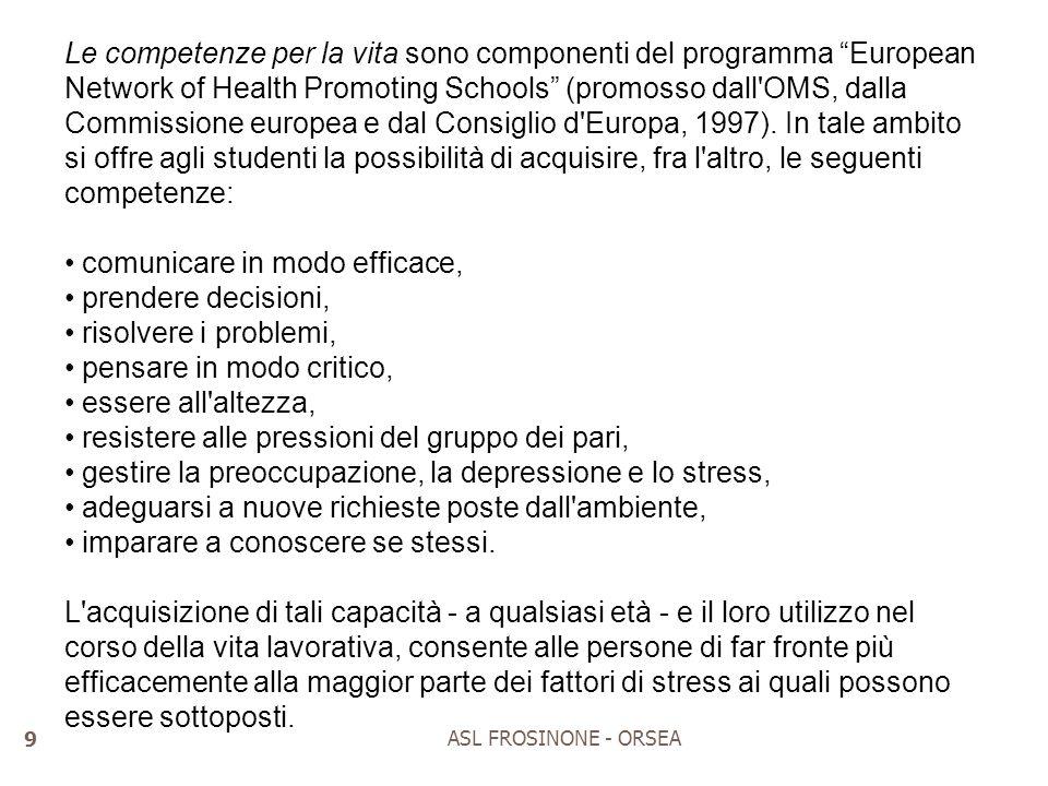 """ASL FROSINONE - ORSEA 9 Le competenze per la vita sono componenti del programma """"European Network of Health Promoting Schools"""" (promosso dall'OMS, dal"""
