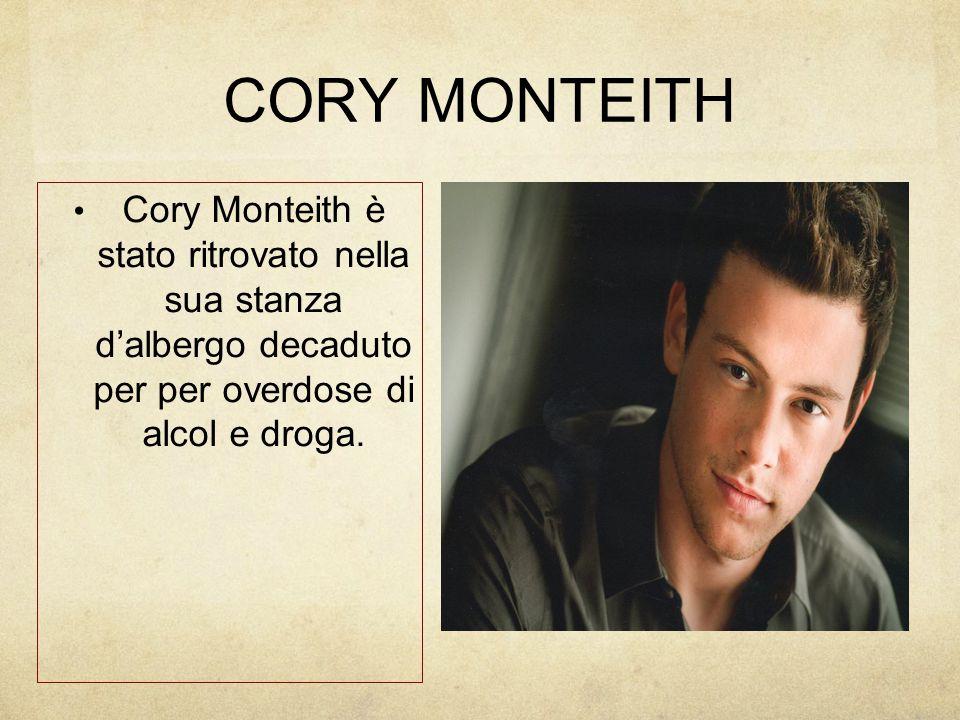 CORY MONTEITH Cory Monteith è stato ritrovato nella sua stanza d'albergo decaduto per per overdose di alcol e droga.