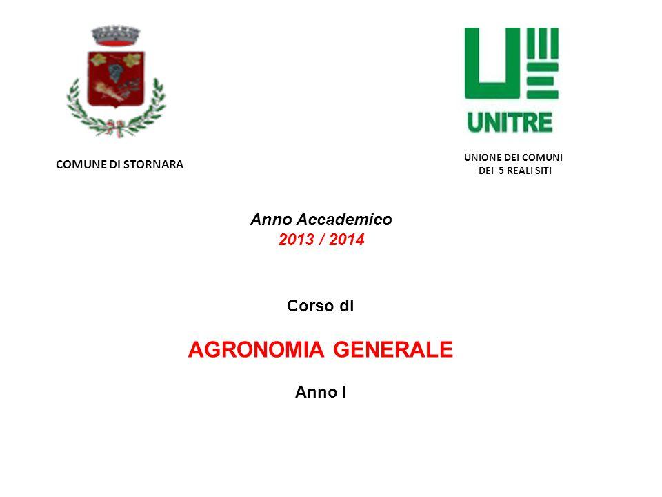 Anno Accademico 2013 / 2014 Corso di AGRONOMIA GENERALE Anno I COMUNE DI STORNARA UNIONE DEI COMUNI DEI 5 REALI SITI