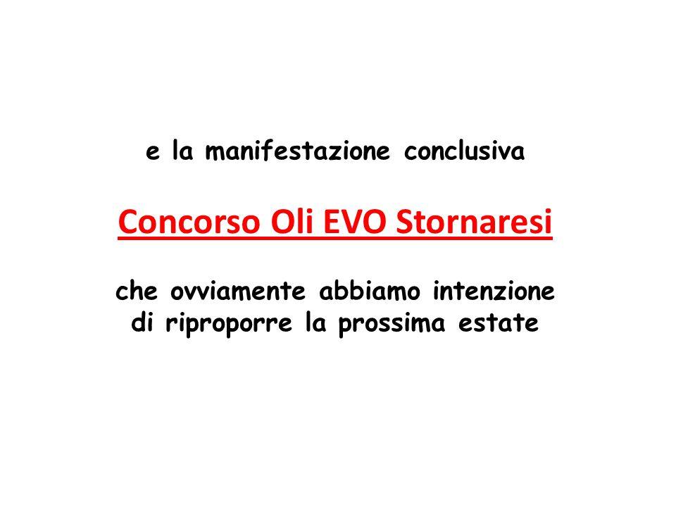 e la manifestazione conclusiva Concorso Oli EVO Stornaresi che ovviamente abbiamo intenzione di riproporre la prossima estate