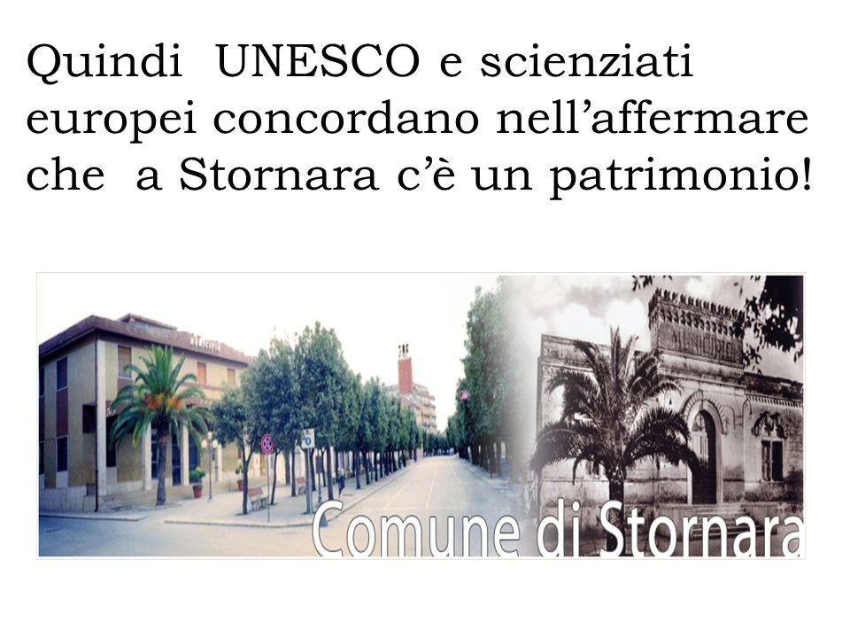 Quindi UNESCO e scienziati europei concordano nell'affermare che a Stornara c'è un patrimonio!