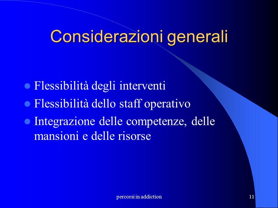 percorsi in addiction11 Considerazioni generali Flessibilità degli interventi Flessibilità dello staff operativo Integrazione delle competenze, delle