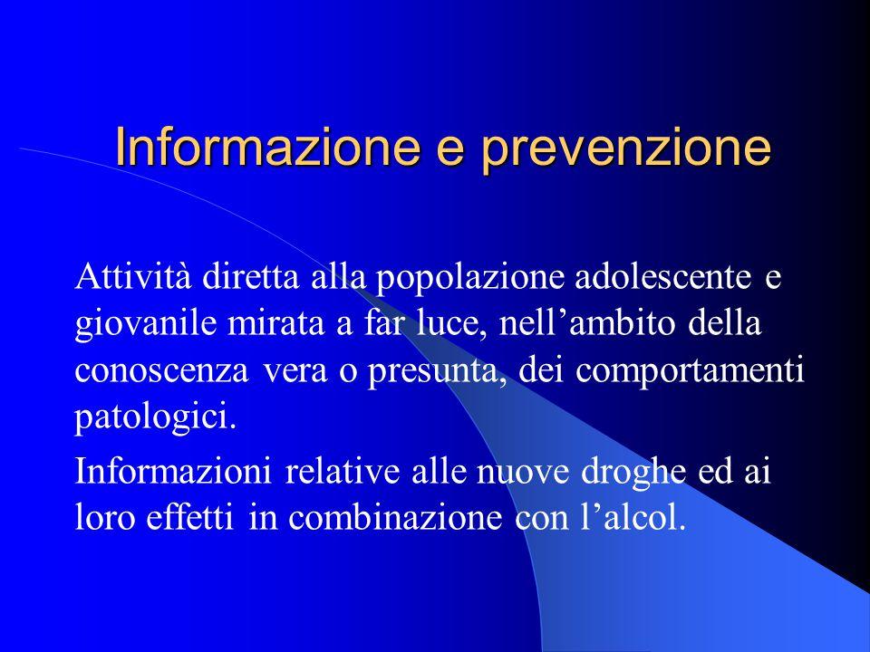 Informazione e prevenzione Attività diretta alla popolazione adolescente e giovanile mirata a far luce, nell'ambito della conoscenza vera o presunta,