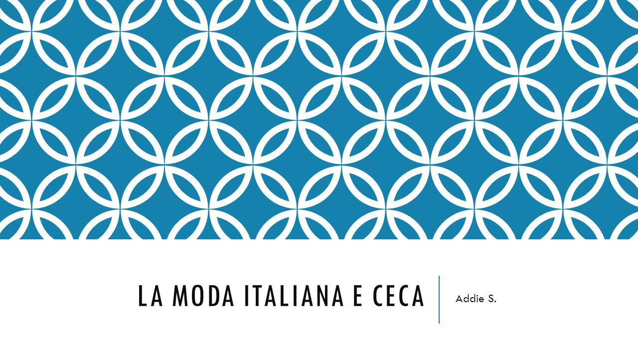 LA MODA ITALIANA E CECA Addie S.