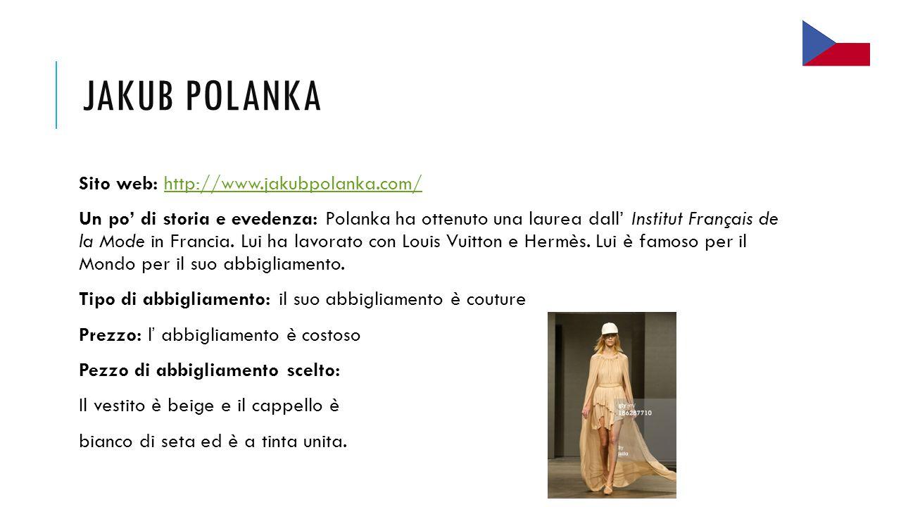 JAKUB POLANKA Sito web: http://www.jakubpolanka.com/http://www.jakubpolanka.com/ Un po' di storia e evedenza: Polanka ha ottenuto una laurea dall' Institut Français de la Mode in Francia.