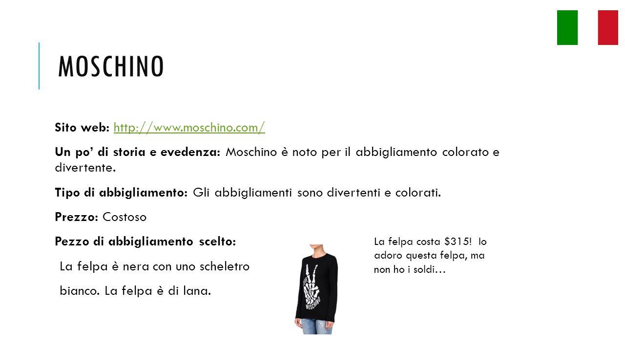 MOSCHINO Sito web: http://www.moschino.com/http://www.moschino.com/ Un po' di storia e evedenza: Moschino è noto per il abbigliamento colorato e divertente.