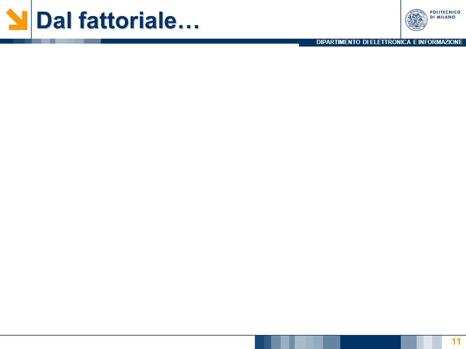 DIPARTIMENTO DI ELETTRONICA E INFORMAZIONE Dal fattoriale… 11