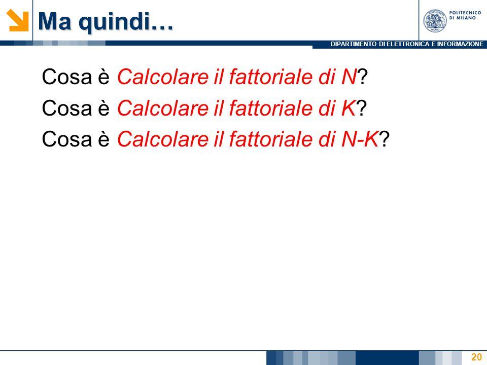 DIPARTIMENTO DI ELETTRONICA E INFORMAZIONE Ma quindi… Cosa è Calcolare il fattoriale di N.