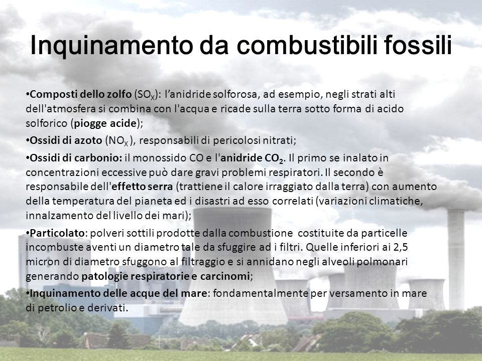 Inquinamento da combustibili fossili Composti dello zolfo (SO X ): l'anidride solforosa, ad esempio, negli strati alti dell'atmosfera si combina con l