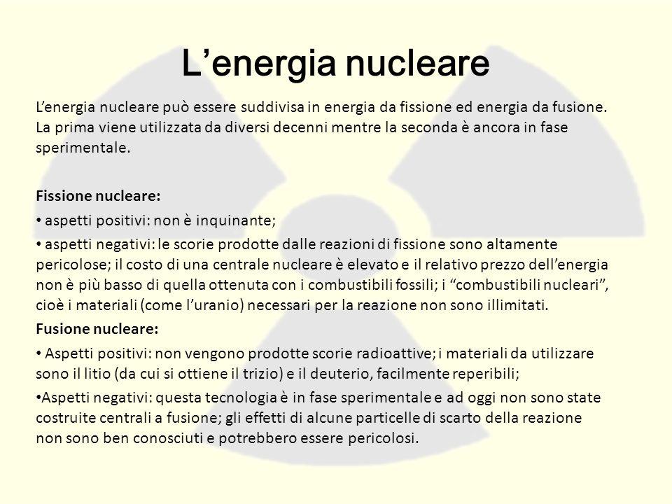 L'energia nucleare L'energia nucleare può essere suddivisa in energia da fissione ed energia da fusione. La prima viene utilizzata da diversi decenni