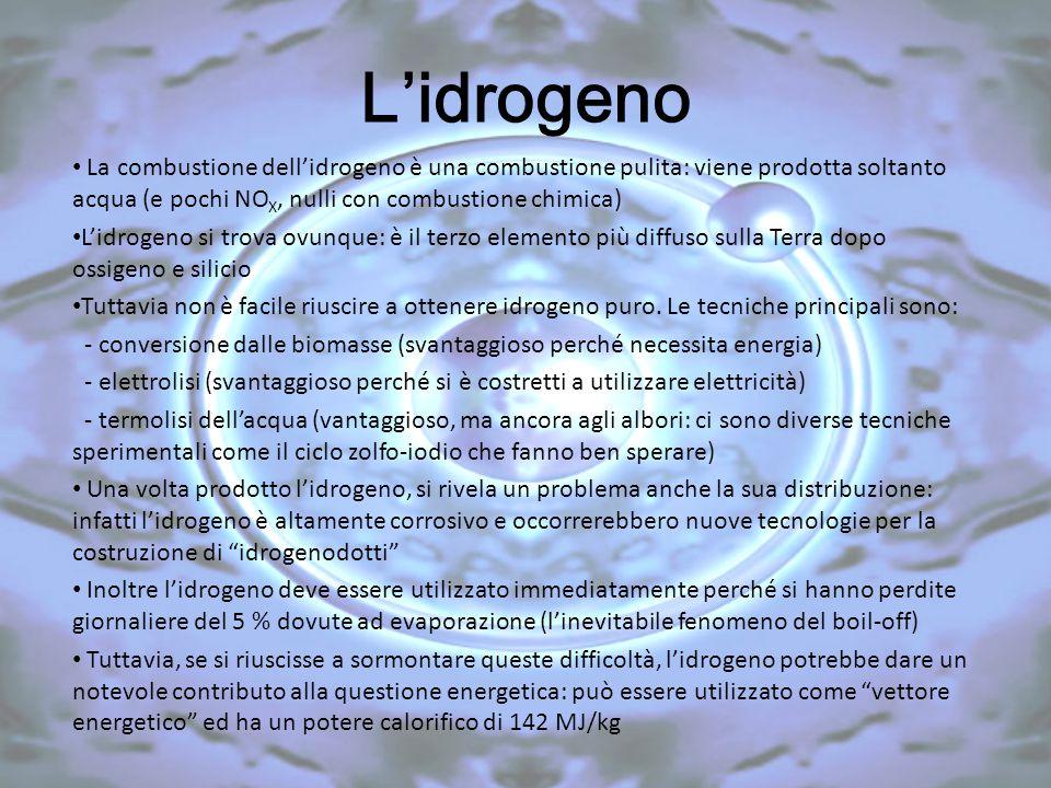 L'idrogeno La combustione dell'idrogeno è una combustione pulita: viene prodotta soltanto acqua (e pochi NO X, nulli con combustione chimica) L'idroge
