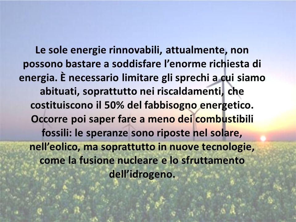 Le sole energie rinnovabili, attualmente, non possono bastare a soddisfare l'enorme richiesta di energia. È necessario limitare gli sprechi a cui siam