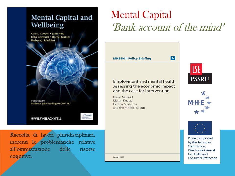 Mental Capital 'Bank account of the mind' Raccolta di lavori pluridisciplinari, inerenti le problematiche relative all'ottimizzazione delle risorse cognitive.