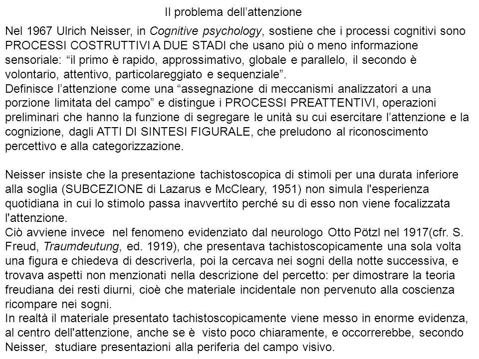 Nel 1967 Ulrich Neisser, in Cognitive psychology, sostiene che i processi cognitivi sono PROCESSI COSTRUTTIVI A DUE STADI che usano più o meno informa