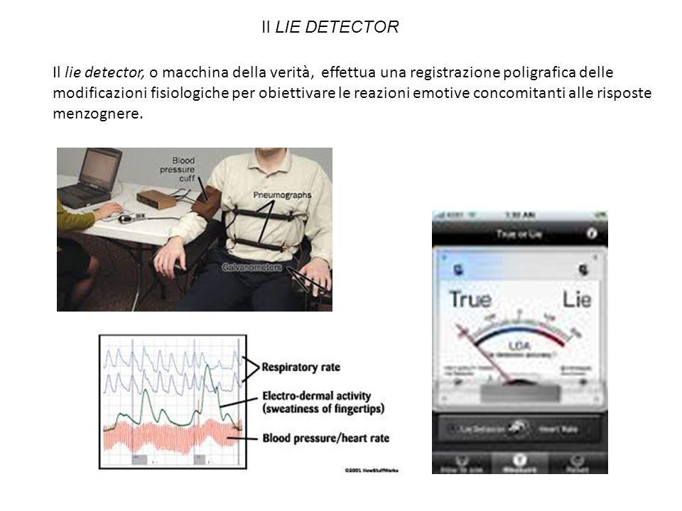 Il lie detector, o macchina della verità, effettua una registrazione poligrafica delle modificazioni fisiologiche per obiettivare le reazioni emotive