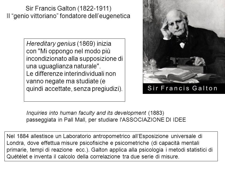 Sir Francis Galton (1822-1911) Il genio vittoriano fondatore dell'eugenetica Hereditary genius (1869) inizia con Mi oppongo nel modo più incondizionato alla supposizione di una uguaglianza naturale .