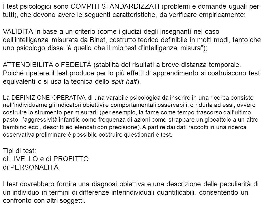 I test psicologici sono COMPITI STANDARDIZZATI (problemi e domande uguali per tutti), che devono avere le seguenti caratteristiche, da verificare empi