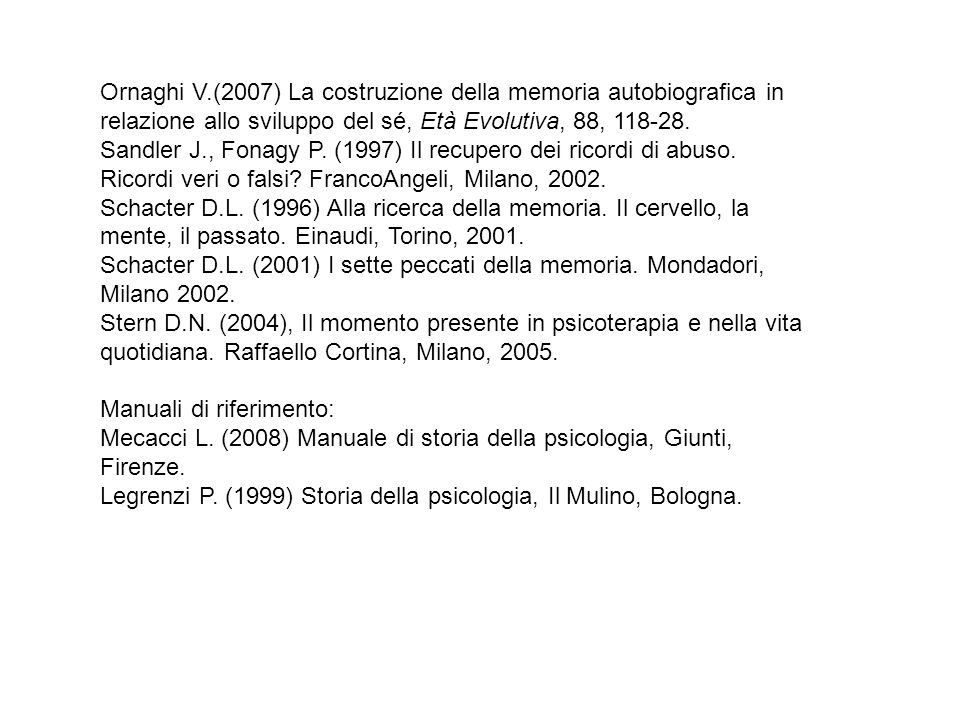 Ornaghi V.(2007) La costruzione della memoria autobiografica in relazione allo sviluppo del sé, Età Evolutiva, 88, 118-28. Sandler J., Fonagy P. (1997